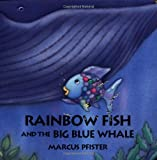 Rainbow Fish and the Big Blue Whale, Marcus Pfister, 0735814309