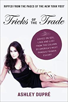 Tricks of the Trade: Advice on Sex, Love and Lust from the Column by America's Most Famous Former Escort by [Dupre, Ashley]