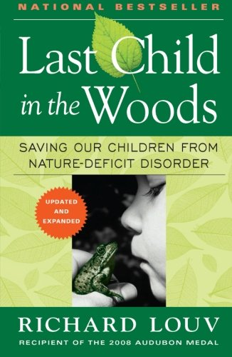 Last Child in the Woods: Saving Our Children From Nature-Deficit Disorder cover