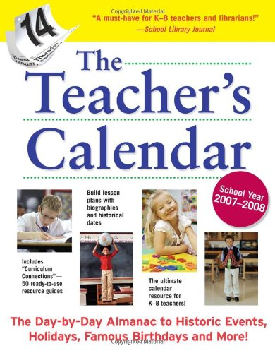 - The Teacher's Calendar, School Year 2007-2008 (Teacher's Calendar: The Day-By-Day Directory to Holidays, Historic Events, Birthdays & Special Days)