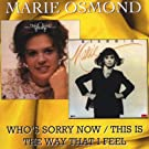 Who'S Sorry Now / This Is The Way That I Feel /  Marie Osmond