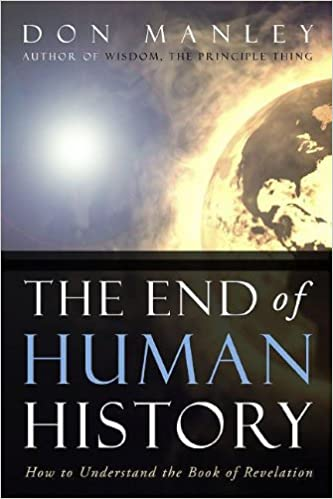 The End of Human History: How to Understand the Book of Revelation