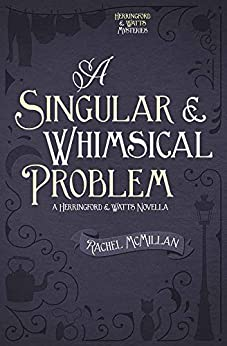 A Singular and Whimsical Problem (Herringford and Watts Mysteries) by [McMillan, Rachel]