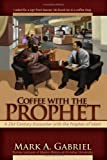 Coffee with the Prophet, A. Gabriel Mark, 0615207286