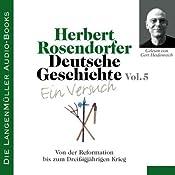 Deutsche Geschichte - Ein Versuch (Vol. 5). Von der Reformation bis zum Dreißigjährigen Krieg | Herbert Rosendorfer