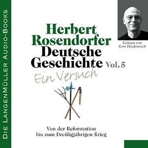 Deutsche Geschichte - Ein Versuch (Vol. 5). Von der Reformation bis zum Dreißigjährigen Krieg Hörbuch