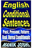 English Conditional Sentences: Past, Present, Future; Real, Unreal Conditionals (English Daily Use) (Volume 7)