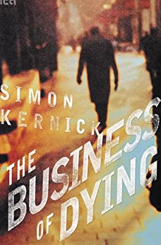 The Business of Dying: A Novel (Dennis Milne Series) by [Kernick, Simon]