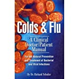 Colds & Flu: A Clinical Doctor/Patient Manual for the Natural Prevention and Treatment of Bacterial