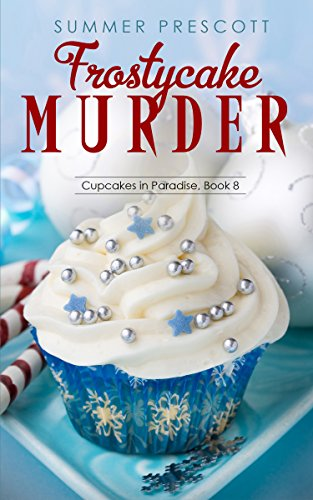 FROSTYCAKE MURDER (Cupcakes in Paradise Book 8)