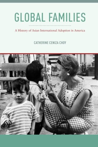 Global Families: A History of Asian International Adoption in America (Nation of Nations)