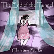The End of the Tunnel: The Light at the End of the Tunnel, Book 2 | Christine Burke