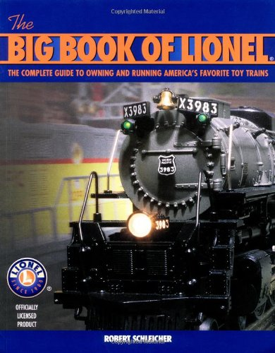 The Big Book of Lionel: The Complete Guide to Owning and Running America's Favorite Toy Trains