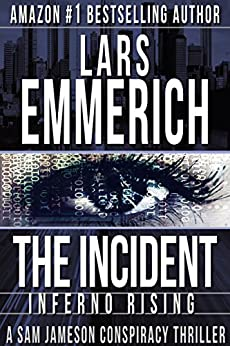 THE INCIDENT: Inferno Rising: Book One of The Incident Trilogy (Sam Jameson Espionage & Suspense 1) by [Emmerich, Lars]