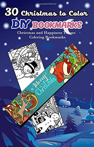 30 Christmas to Color DIY Bookmarks: Christmas and Happiness Theme Coloring (Christmas Bookmarks)