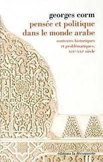 Pensée et politique dans le monde arabe : contextes historiques et problématiques, XIXe-XXIe siècle