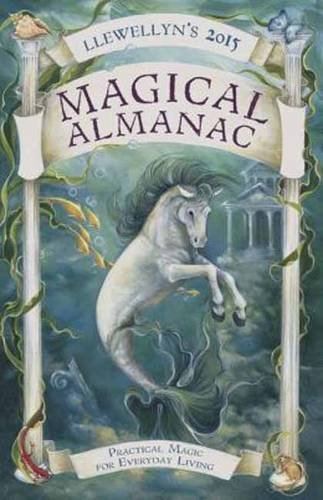 Llewellyn's 2015 Magical Almanac: Practical Magic for Everyday Living (Llewellyn's Magical Almanac)