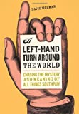 img - for A Left Hand Turn Around the World: Chasing the Mystery and Meaning of All Things Southpaw book / textbook / text book