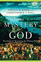The Mystery of God: Theology for Knowing the Unknowable
