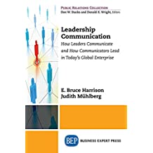 Leadership Communication: How Leaders Communicate and How Communicators Lead in the Today's Global Enterprise (Public Relations Collection)