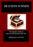 The Expert's Guide on How to Sell a House in the UK:: helping you to sell well (Simma Properties property investment guides Book 2)