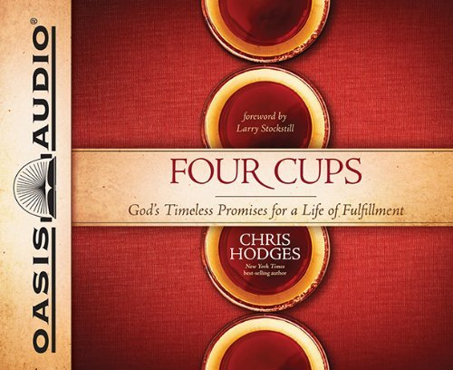 Four Cups: God's Timeless Promises for a Life of Fulfillment by Chris Hodges (2014-04-01)