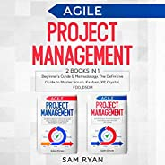 Agile Project Management: 2 Books in 1: Beginner's Guide & Methodology. The Definitive Guide to Master Scrum, Kanban, XP, Cr