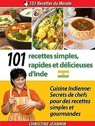 101 Recettes simples, rapides et délicieuses d'Inde [Cuisine indienne: Secrets de chefs pour des recettes simples et gourmandes] (101 Recettes du Monde)