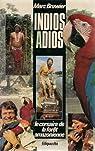 Indios, adios : le corsaire de la foret amazonienne : recit d'aventures vecues par Bruwier