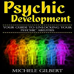 Psychic Development: Your Guide to Unlocking Your Psychic Abilities