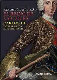 El Reino de las Luces: Carlos III entre el Viejo y el Nuevo Mundo Libros Singulares LS: Amazon.es: Gómez de Liaño, Ignacio: Libros