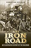The Iron Road, Christian Wolmar and Dorling Kindersley Publishing Staff, 1465419535