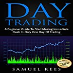 Day Trading: A Beginner Guide to Start Making Immediate Cash in Only One Day of Trading | Samuel Rees