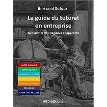 Le guide du tutorat en entreprise: Bien piloter vos stagiaires et apprentis (French Edition)