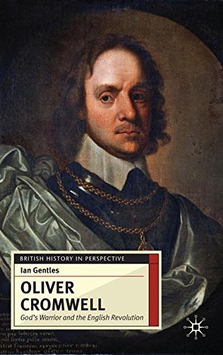 Oliver Cromwell: God's Warrior and the English Revolution (British History in Perspective)
