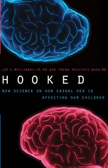 Hooked: New Science on How Casual Sex is Affecting Our Children by [Bush, Freda McKissic, McIlhaney Jr., Joe S.]