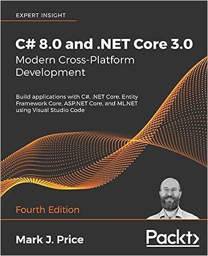 C# 8.0 and .NET Core 3.0 – Modern Cross-Platform Development Fourth Edition