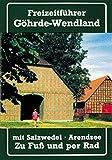 Freizeitführer Göhrde-Wendland mit Salzwedel und Arendsee. Zu Fuß und per Rad