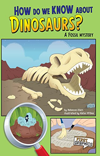 How Do We Know about Dinosaurs? (First Graphics: Science ()