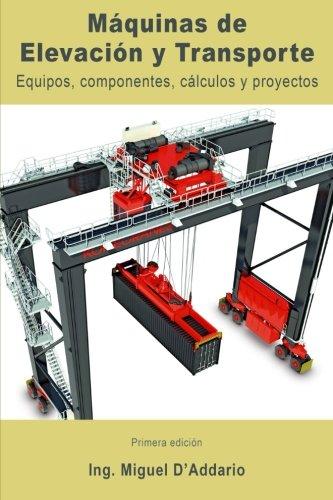 Maquinas de elevacion y transporte: Equipos, componentes, calculos y proyectos  [D'Addario, Ing. Miguel] (Tapa Blanda)