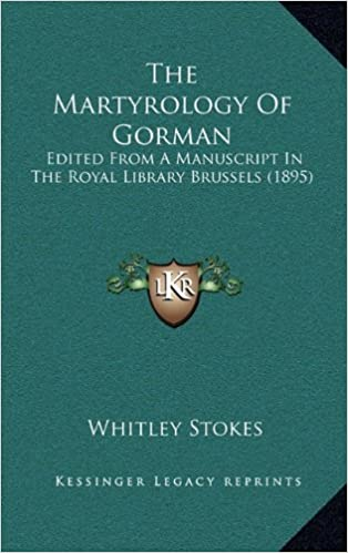 The Martyrology Of Gorman: Edited From A Manuscript In The Royal Library Brussels (1895)