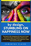 img - for by design, STUMBLING ON HAPPINESS NOW: The book to kill unhappiness & shortcuts & ways how to be happy and positive without even trying.Taking advantage of the happiness coded brain beyond thought book / textbook / text book