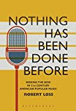 img - for Nothing Has Been Done Before: Seeking the New in 21st-Century American Popular Music (Alternate Takes: Critical Responses to Popular Music) book / textbook / text book