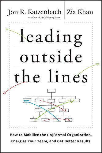 Leading Outside the Lines: How to Mobilize the Informal Organization, Energize Your Team, and Get Better (Connections Work Center)