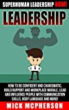 img - for Leadership: Superhuman Leadership NOW! - How To Be Confident And Charismatic, Build Rapport And Workplace Morale, Lead And Influence People With Communication ... People, Management, Power Rapport Building) book / textbook / text book
