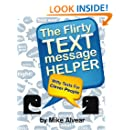 The Flirty Text Message Helper:  Witty Texts For Clever People