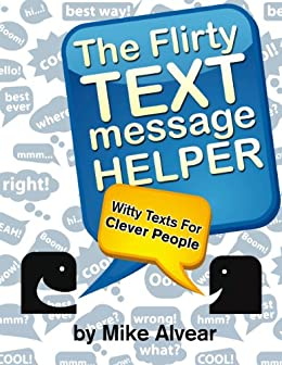 The Flirty Text Message Helper:  Witty Texts For Clever People by [Alvear, Michael]