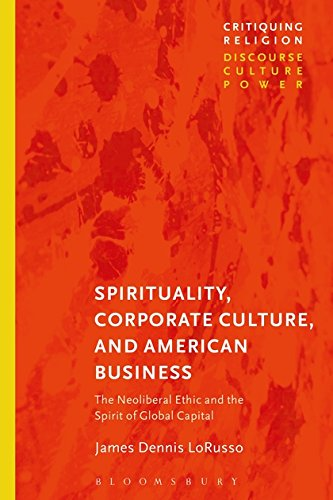 Spirituality  Corporate Culture  And American Business  The Neoliberal Ethic And The Spirit Of Global Capital  Critiquing Religion  Discourse  Culture  Power