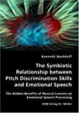 The Symbiotic Relationship Between Pitch Discrimination Skills and Emotional Speech, Kenneth Nashkoff, 3836427125