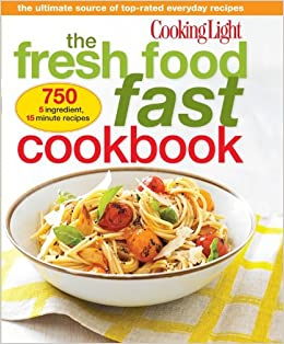 cooking light the fresh food fast cookbook the ultimate collection of toprated everyday dishes editors of cooking light magazine